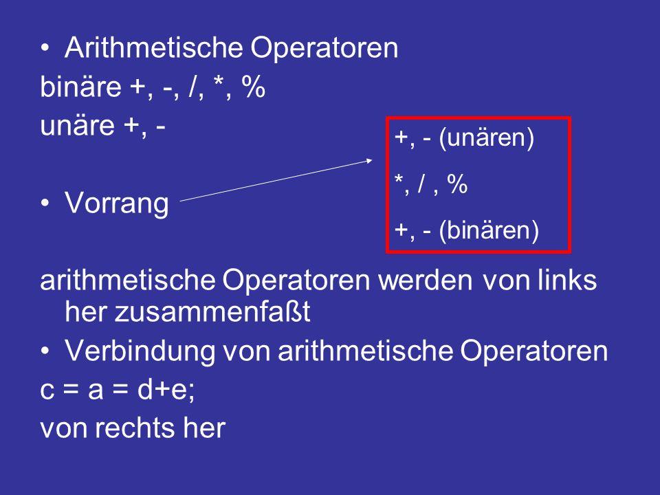 Arithmetische Operatoren binäre +, -, /, *, % unäre +, - Vorrang