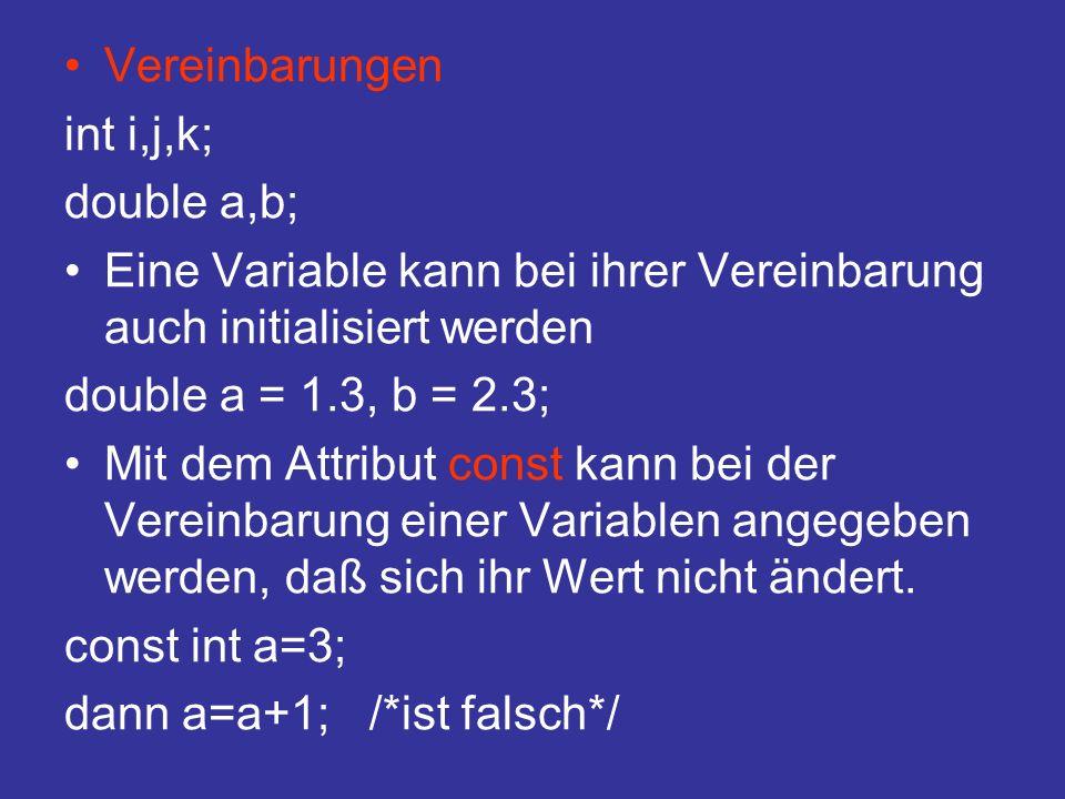 Vereinbarungen int i,j,k; double a,b; Eine Variable kann bei ihrer Vereinbarung auch initialisiert werden.