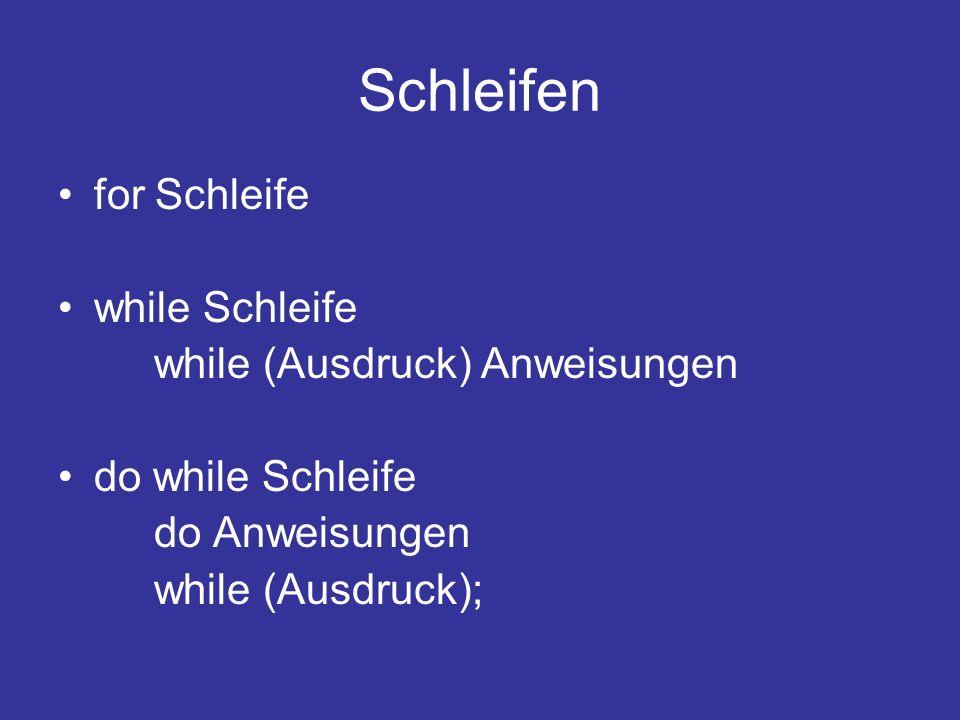 Schleifen for Schleife while Schleife while (Ausdruck) Anweisungen