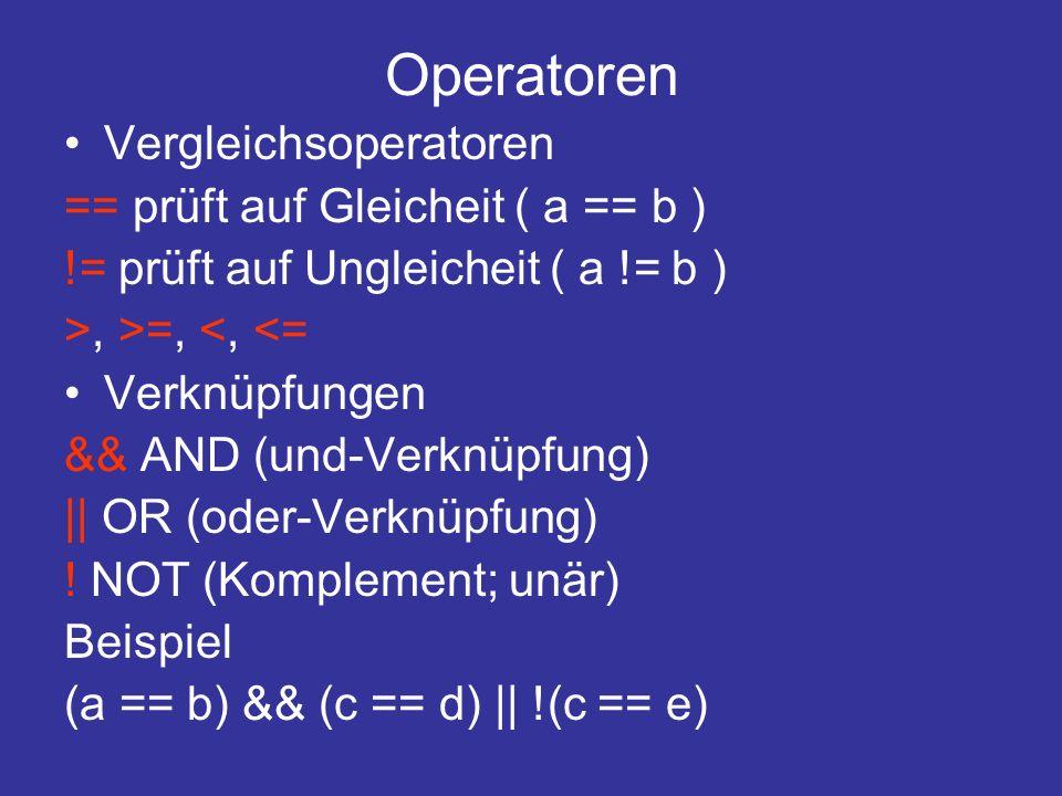 Operatoren Vergleichsoperatoren == prüft auf Gleicheit ( a == b )