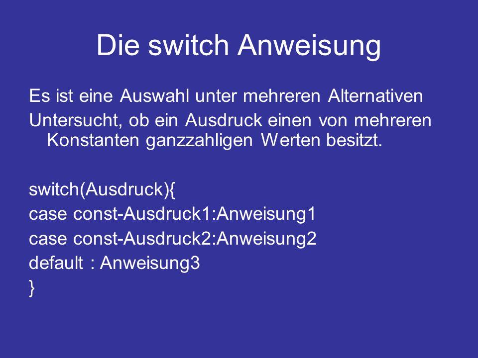 Die switch Anweisung Es ist eine Auswahl unter mehreren Alternativen