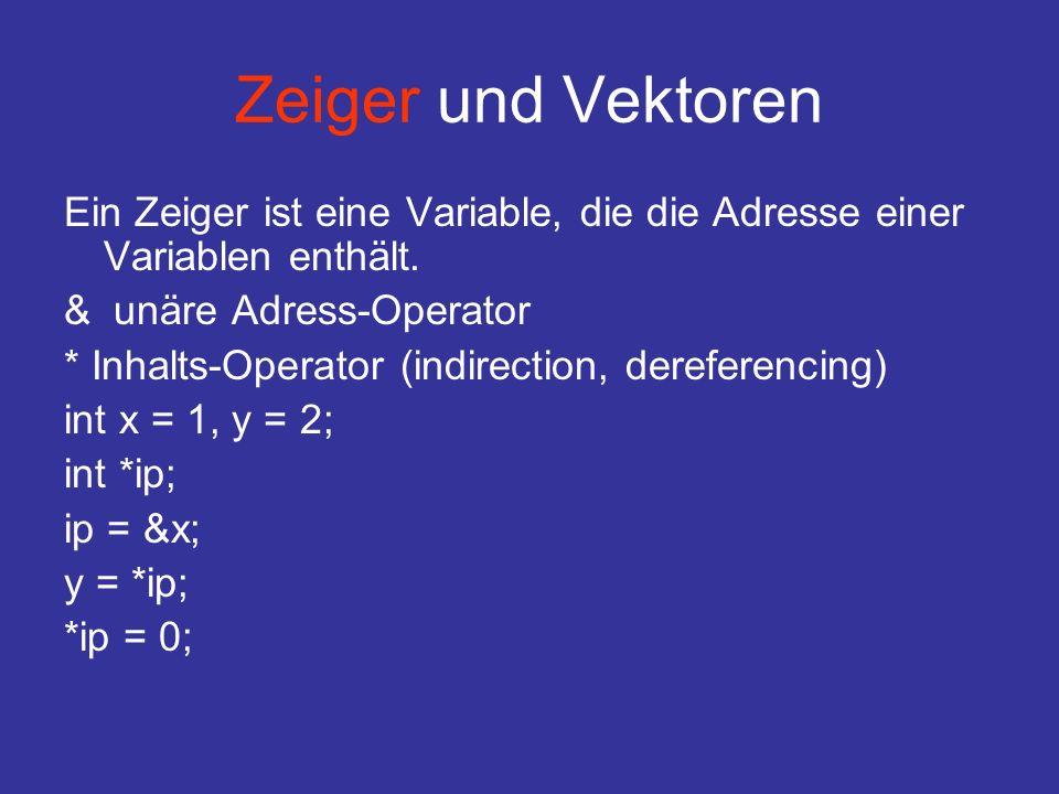 Zeiger und Vektoren Ein Zeiger ist eine Variable, die die Adresse einer Variablen enthält. & unäre Adress-Operator.