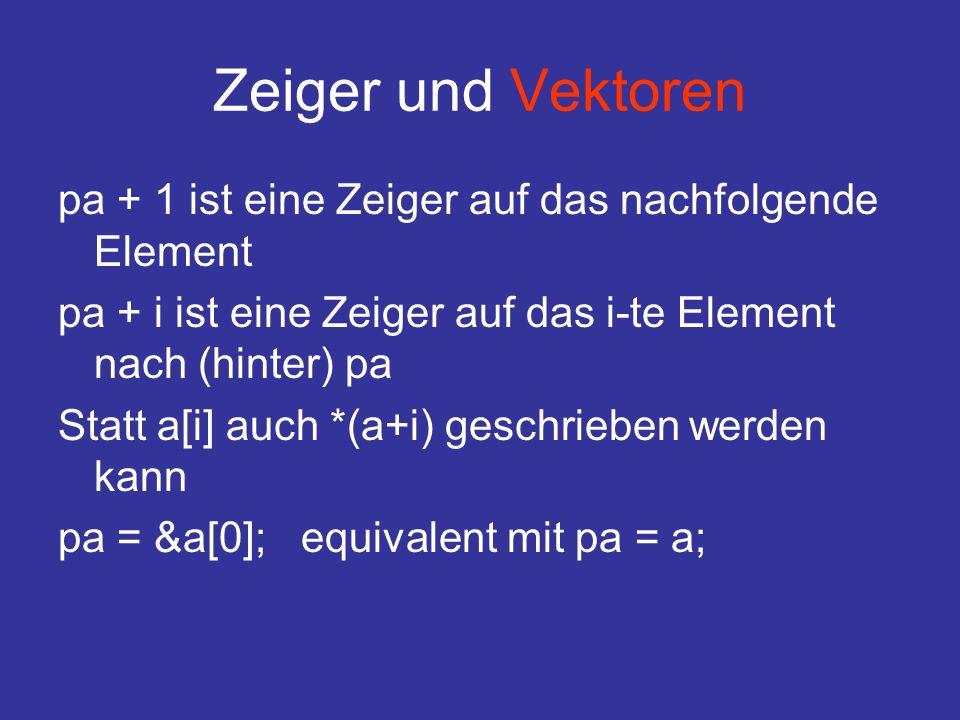 Zeiger und Vektoren pa + 1 ist eine Zeiger auf das nachfolgende Element. pa + i ist eine Zeiger auf das i-te Element nach (hinter) pa.