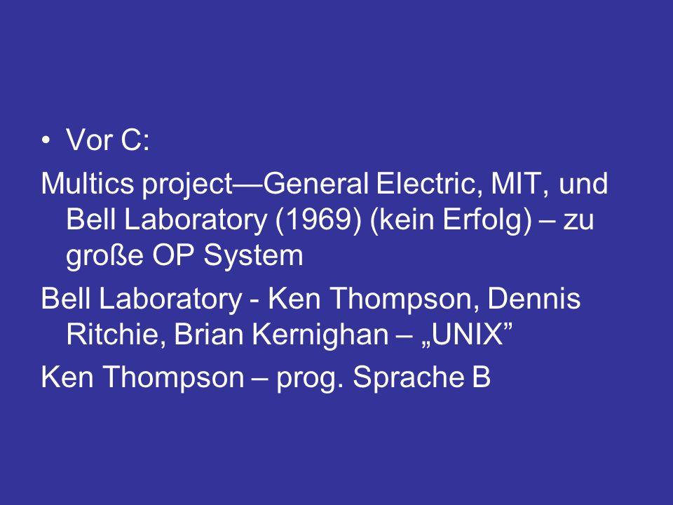 Vor C: Multics project—General Electric, MIT, und Bell Laboratory (1969) (kein Erfolg) – zu große OP System.