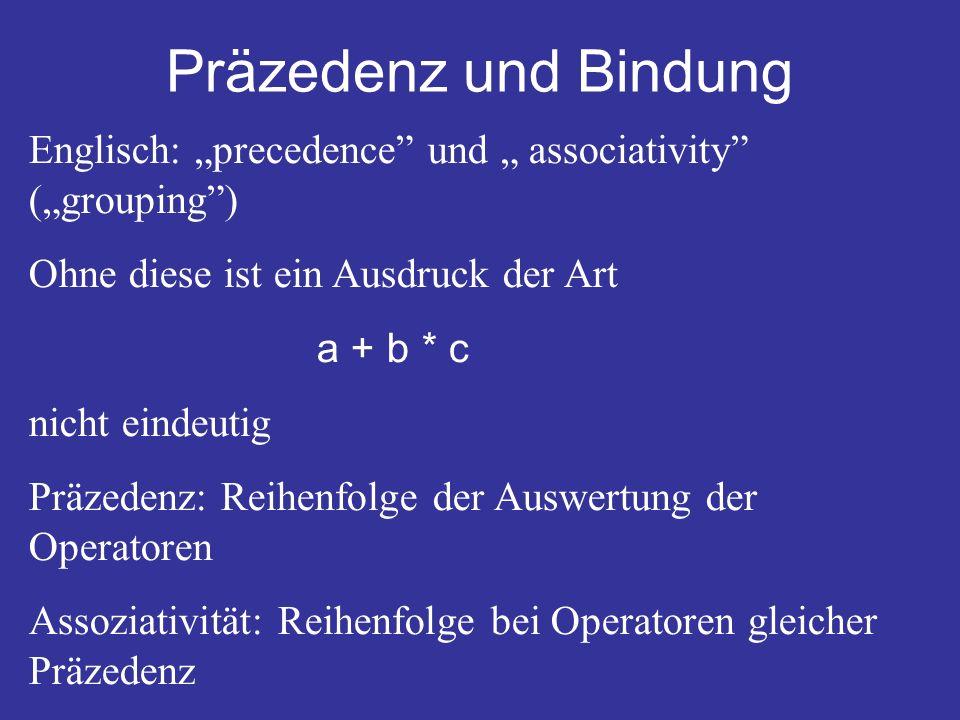 """Präzedenz und Bindung Englisch: """"precedence und """" associativity (""""grouping ) Ohne diese ist ein Ausdruck der Art."""