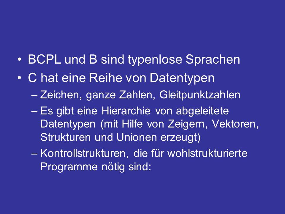 BCPL und B sind typenlose Sprachen C hat eine Reihe von Datentypen