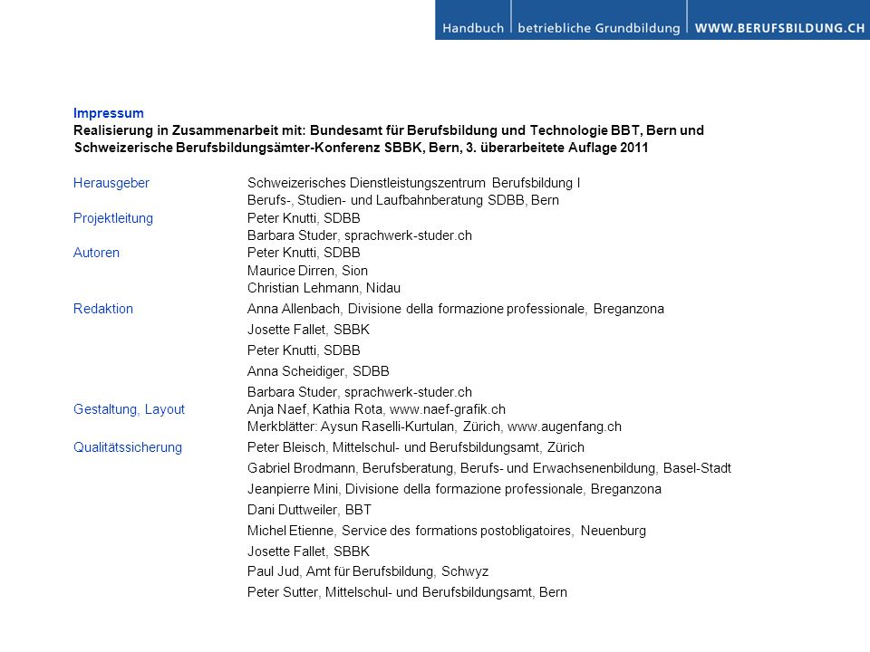 Impressum Realisierung in Zusammenarbeit mit: Bundesamt für Berufsbildung und Technologie BBT, Bern und.