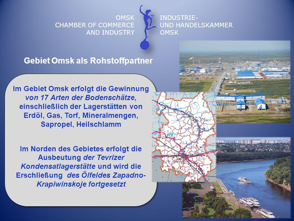 Gebiet Omsk als Rohstoffpartner Im Gebiet Omsk erfolgt die Gewinnung