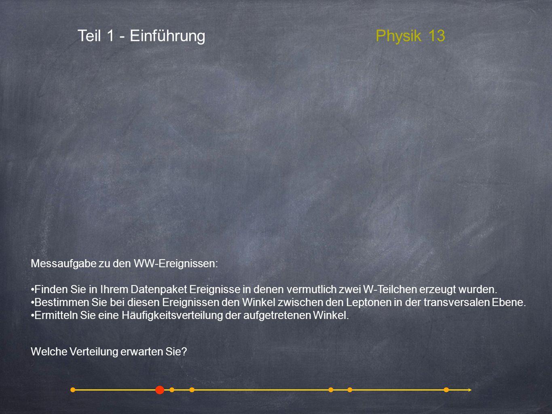 Teil 1 - Einführung Physik 13 Messaufgabe zu den WW-Ereignissen: