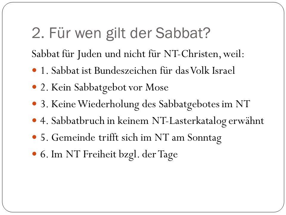 2. Für wen gilt der Sabbat Sabbat für Juden und nicht für NT-Christen, weil: 1. Sabbat ist Bundeszeichen für das Volk Israel.
