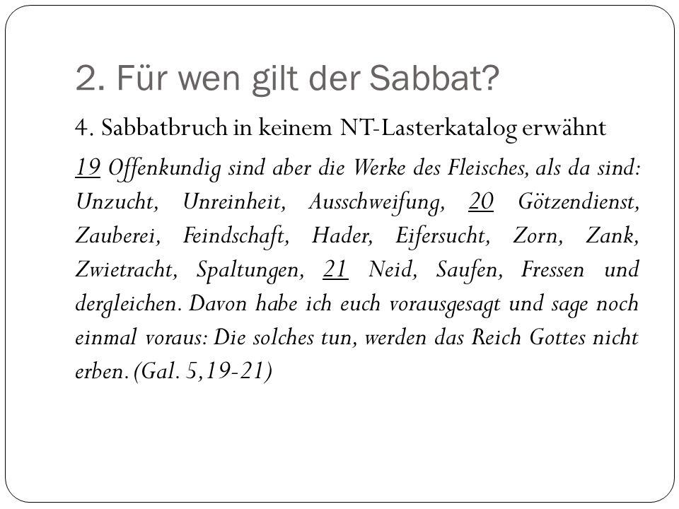 2. Für wen gilt der Sabbat 4. Sabbatbruch in keinem NT-Lasterkatalog erwähnt.