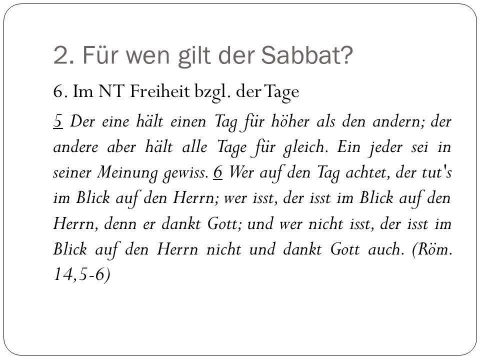 2. Für wen gilt der Sabbat 6. Im NT Freiheit bzgl. der Tage