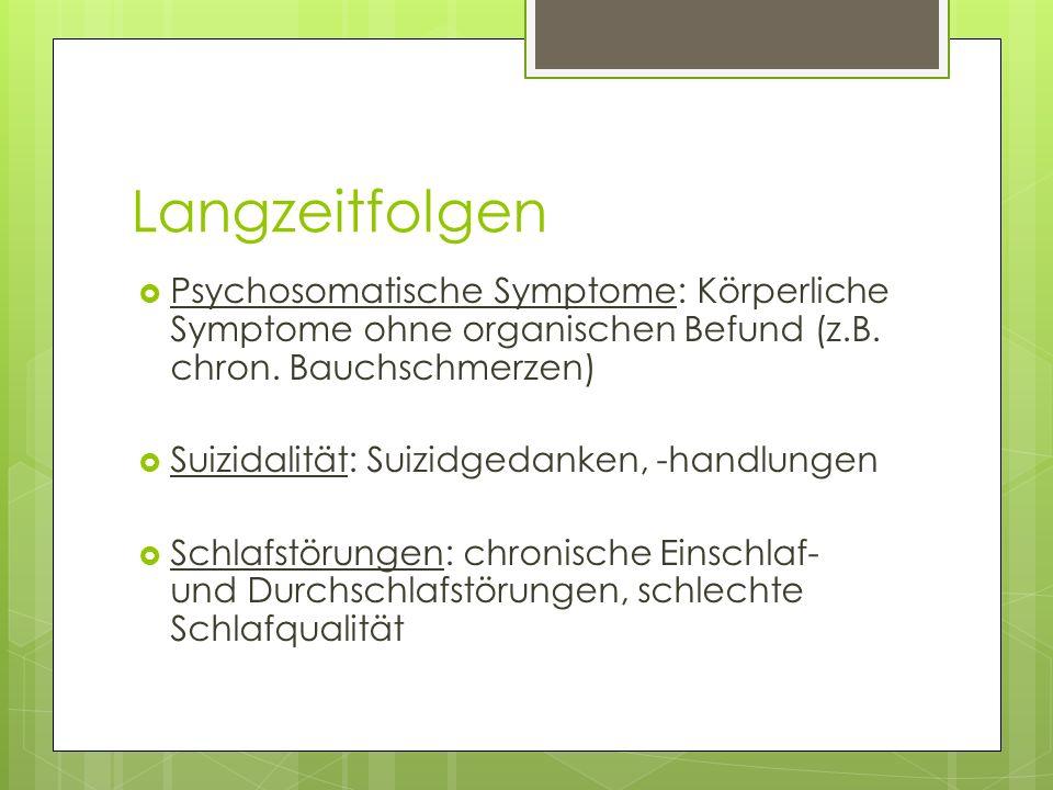 Langzeitfolgen Psychosomatische Symptome: Körperliche Symptome ohne organischen Befund (z.B. chron. Bauchschmerzen)