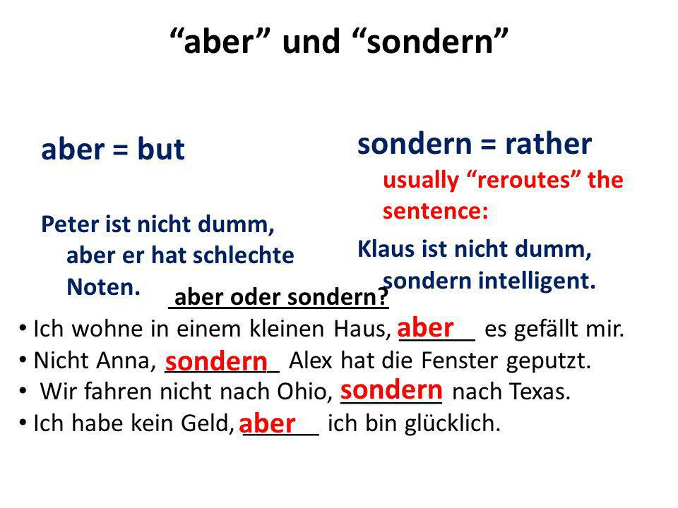 aber und sondern sondern = rather usually reroutes the sentence: