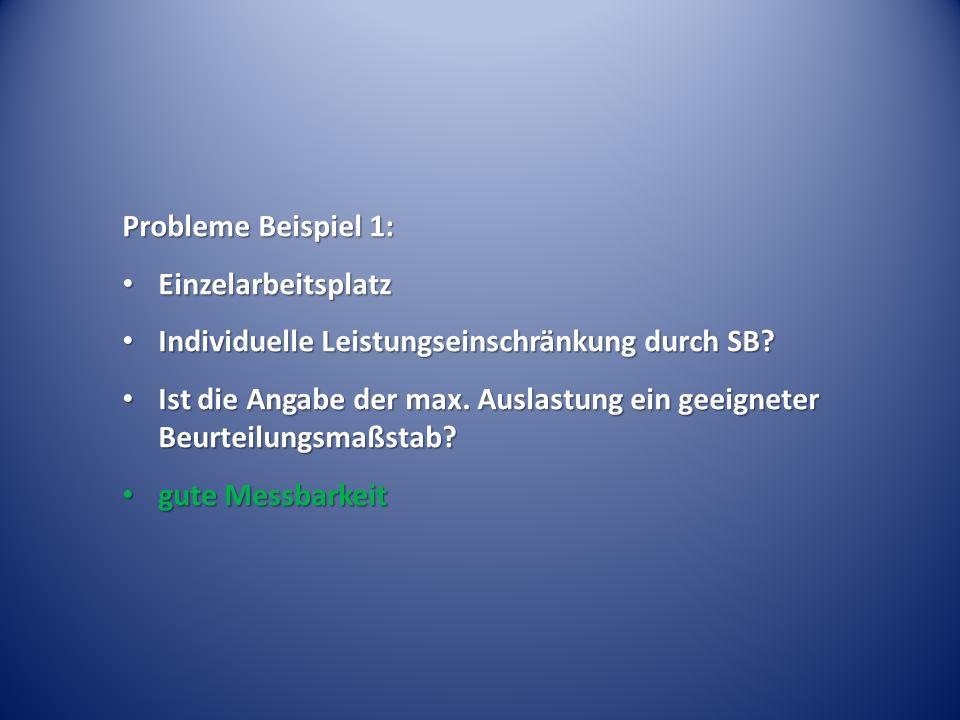 Probleme Beispiel 1: Einzelarbeitsplatz. Individuelle Leistungseinschränkung durch SB