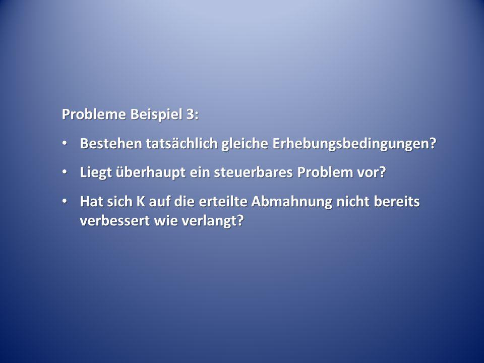 Probleme Beispiel 3: Bestehen tatsächlich gleiche Erhebungsbedingungen Liegt überhaupt ein steuerbares Problem vor