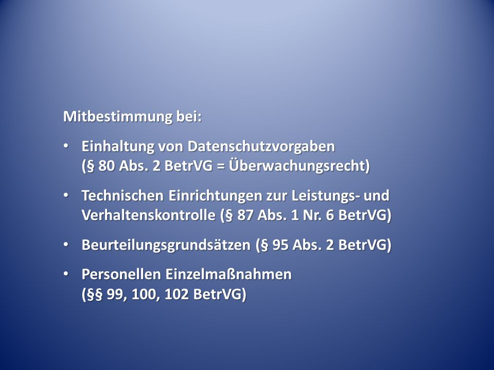Mitbestimmung bei: Einhaltung von Datenschutzvorgaben (§ 80 Abs. 2 BetrVG = Überwachungsrecht)