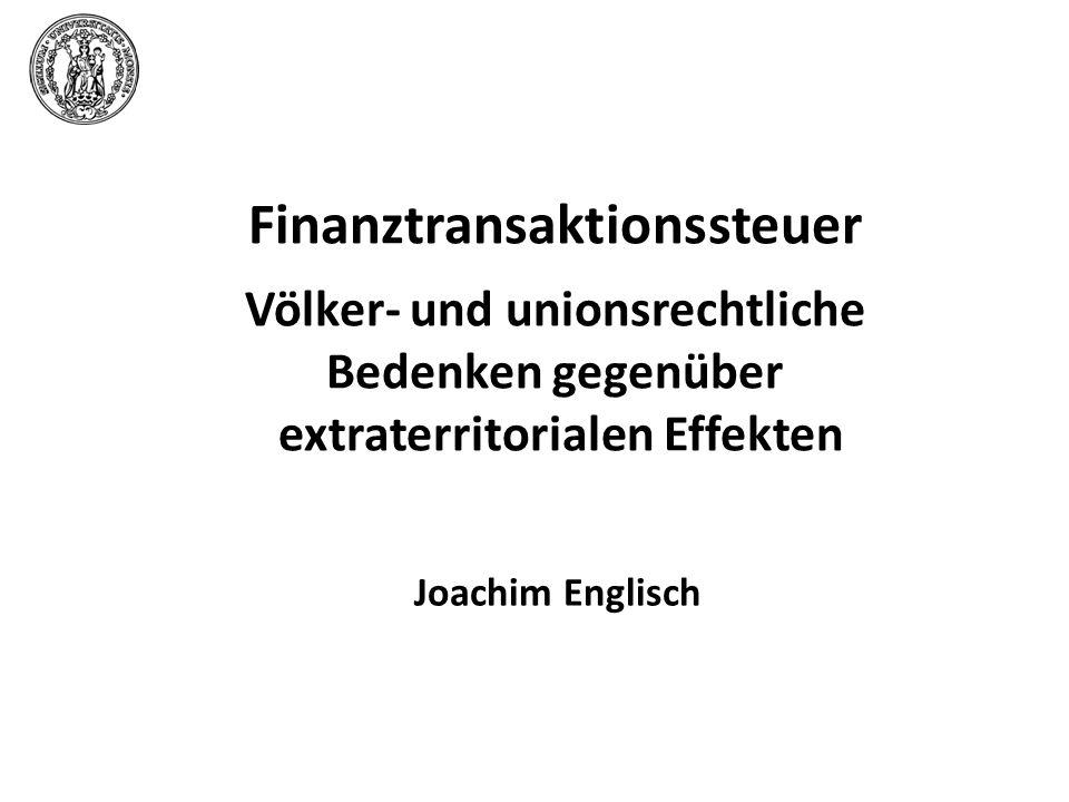 Finanztransaktionssteuer Völker- und unionsrechtliche Bedenken gegenüber extraterritorialen Effekten