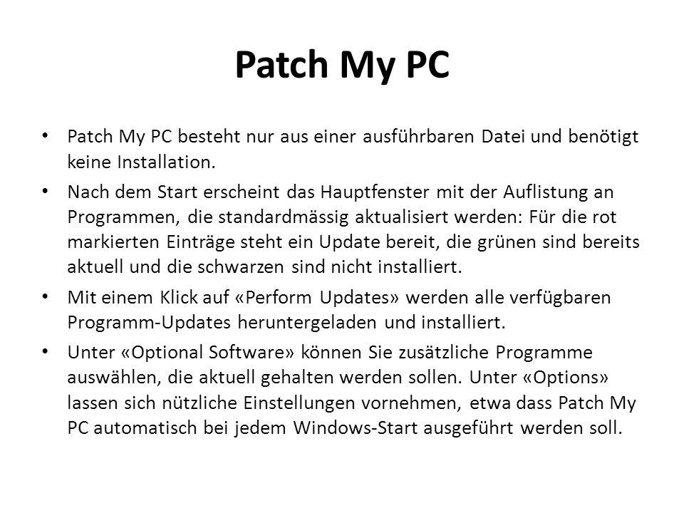 Patch My PC Patch My PC besteht nur aus einer ausführbaren Datei und benötigt keine Installation.
