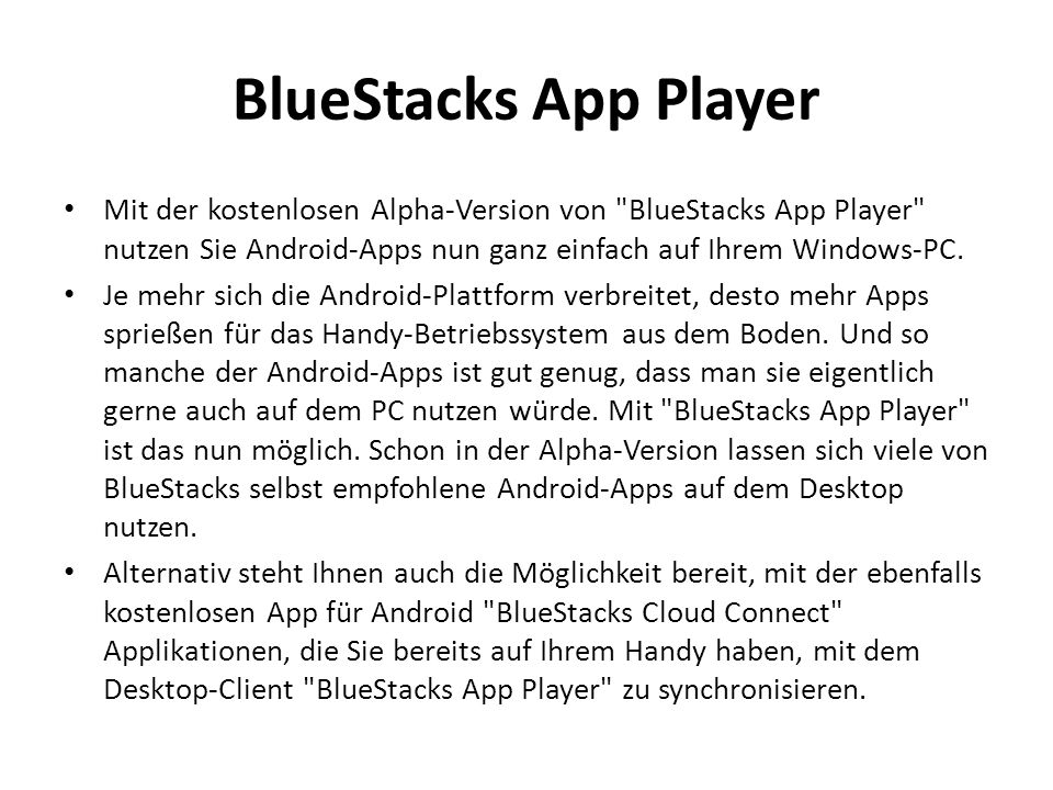 BlueStacks App Player Mit der kostenlosen Alpha-Version von BlueStacks App Player nutzen Sie Android-Apps nun ganz einfach auf Ihrem Windows-PC.
