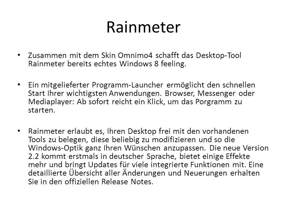 Rainmeter Zusammen mit dem Skin Omnimo4 schafft das Desktop-Tool Rainmeter bereits echtes Windows 8 feeling.