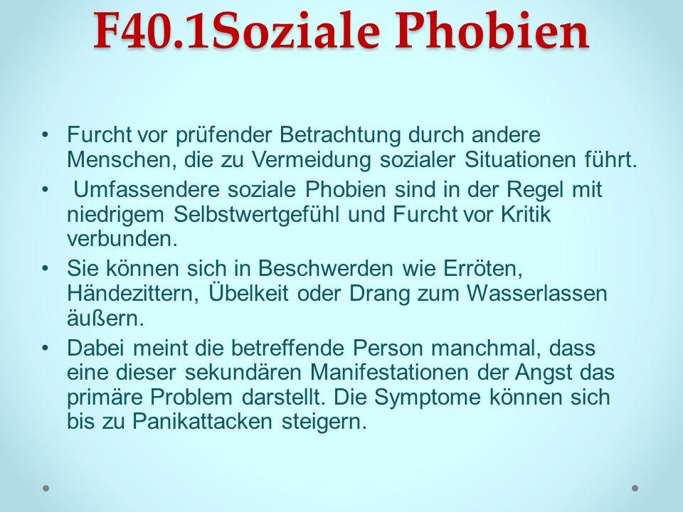 F40.1Soziale Phobien Furcht vor prüfender Betrachtung durch andere Menschen, die zu Vermeidung sozialer Situationen führt.