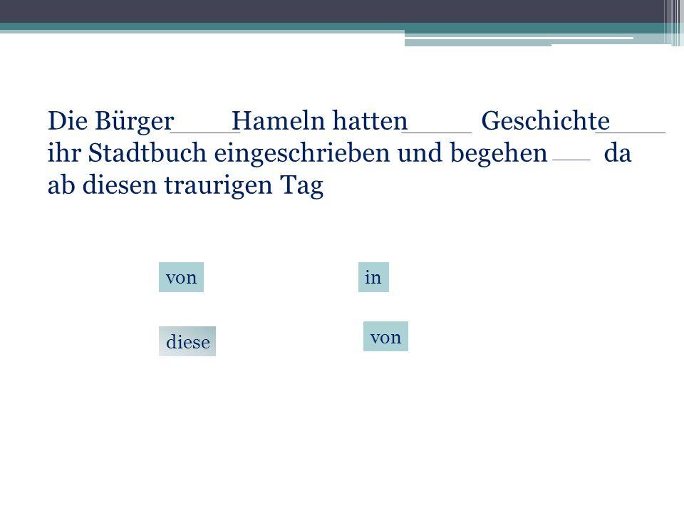 Die Bürger von Hameln hatten diese Geschichte in ihr Stadtbuch eingeschrieben und begehen von da ab diesen traurigen Tag