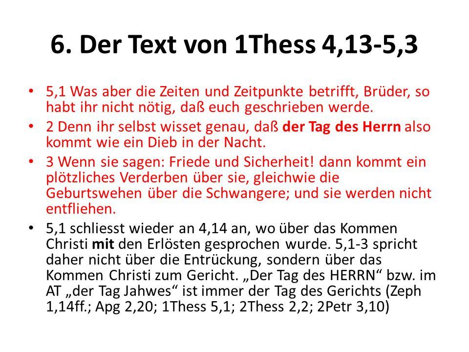 6. Der Text von 1Thess 4,13-5,3 5,1 Was aber die Zeiten und Zeitpunkte betrifft, Brüder, so habt ihr nicht nötig, daß euch geschrieben werde.