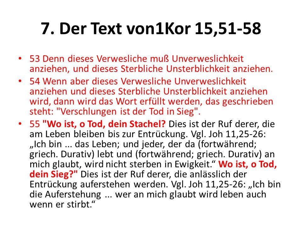 7. Der Text von1Kor 15,51-58 53 Denn dieses Verwesliche muß Unverweslichkeit anziehen, und dieses Sterbliche Unsterblichkeit anziehen.