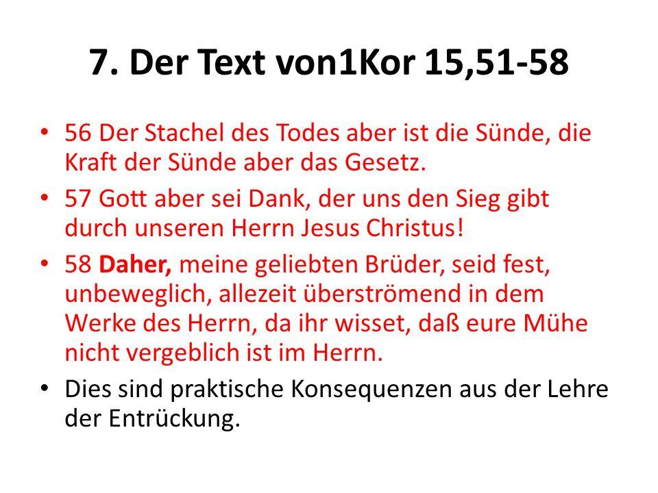 7. Der Text von1Kor 15,51-58 56 Der Stachel des Todes aber ist die Sünde, die Kraft der Sünde aber das Gesetz.
