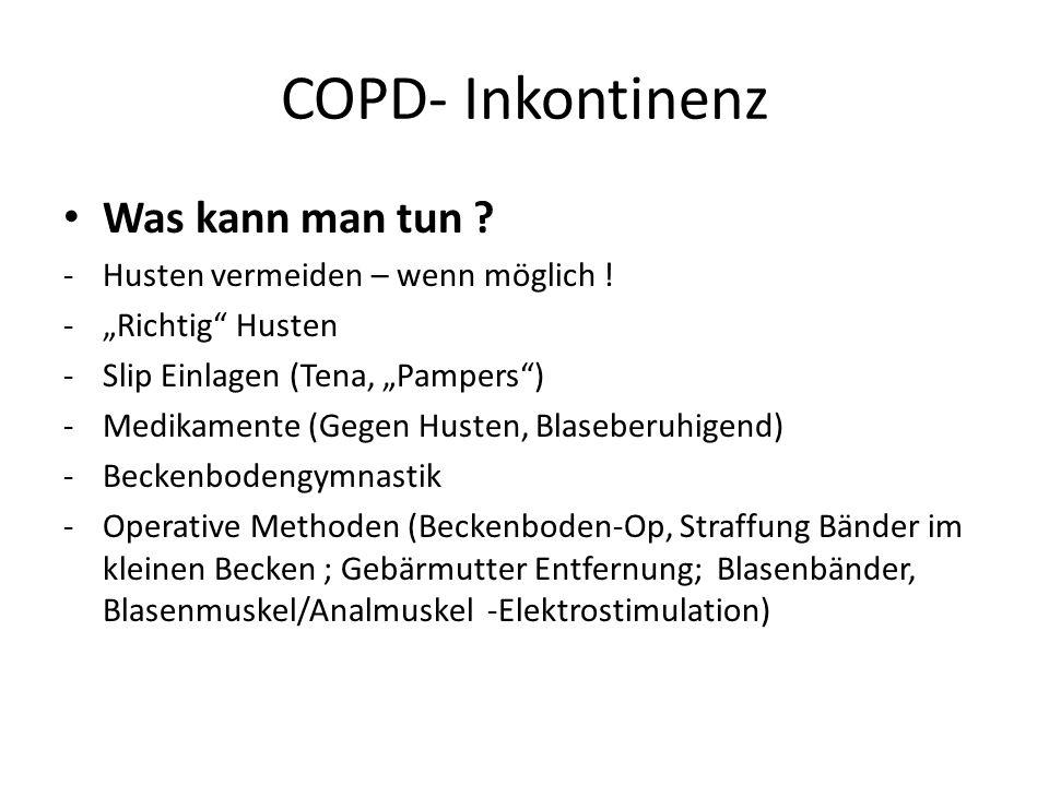 COPD- Inkontinenz Was kann man tun Husten vermeiden – wenn möglich !