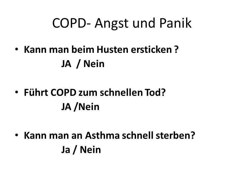 COPD- Angst und Panik Kann man beim Husten ersticken JA / Nein