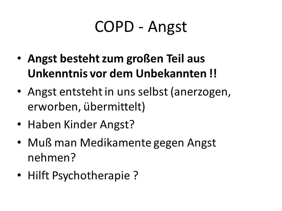 COPD - Angst Angst besteht zum großen Teil aus Unkenntnis vor dem Unbekannten !! Angst entsteht in uns selbst (anerzogen, erworben, übermittelt)