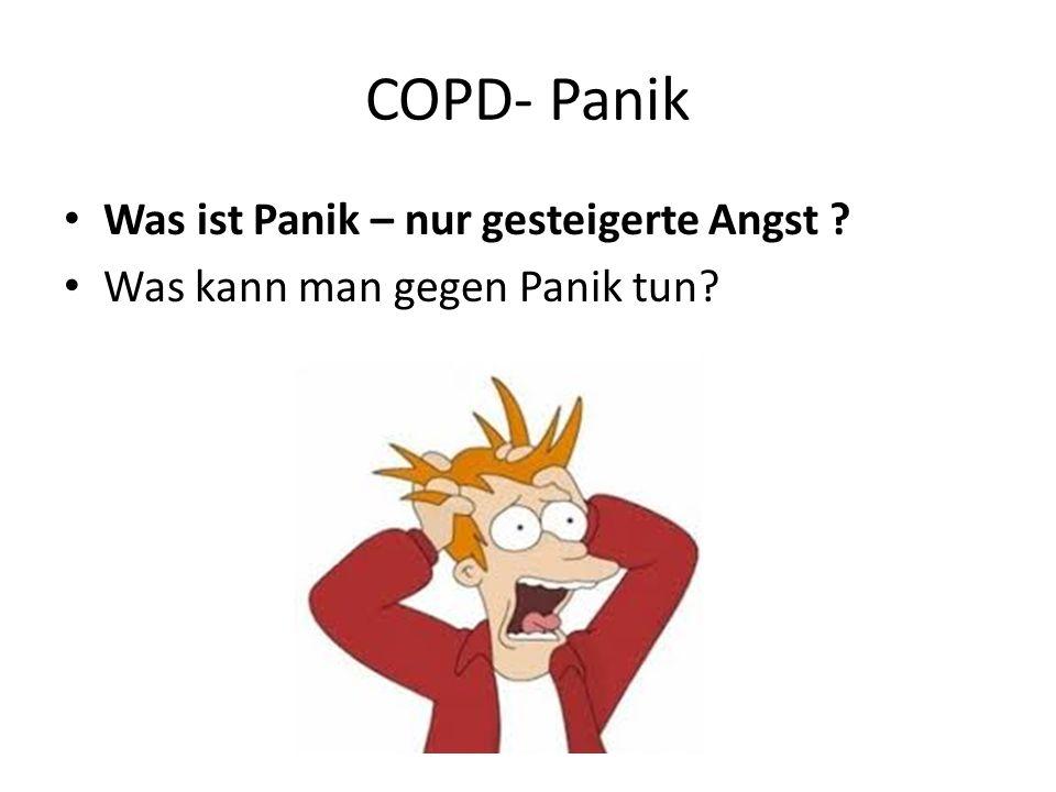 COPD- Panik Was ist Panik – nur gesteigerte Angst