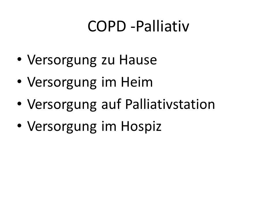 COPD -Palliativ Versorgung zu Hause Versorgung im Heim