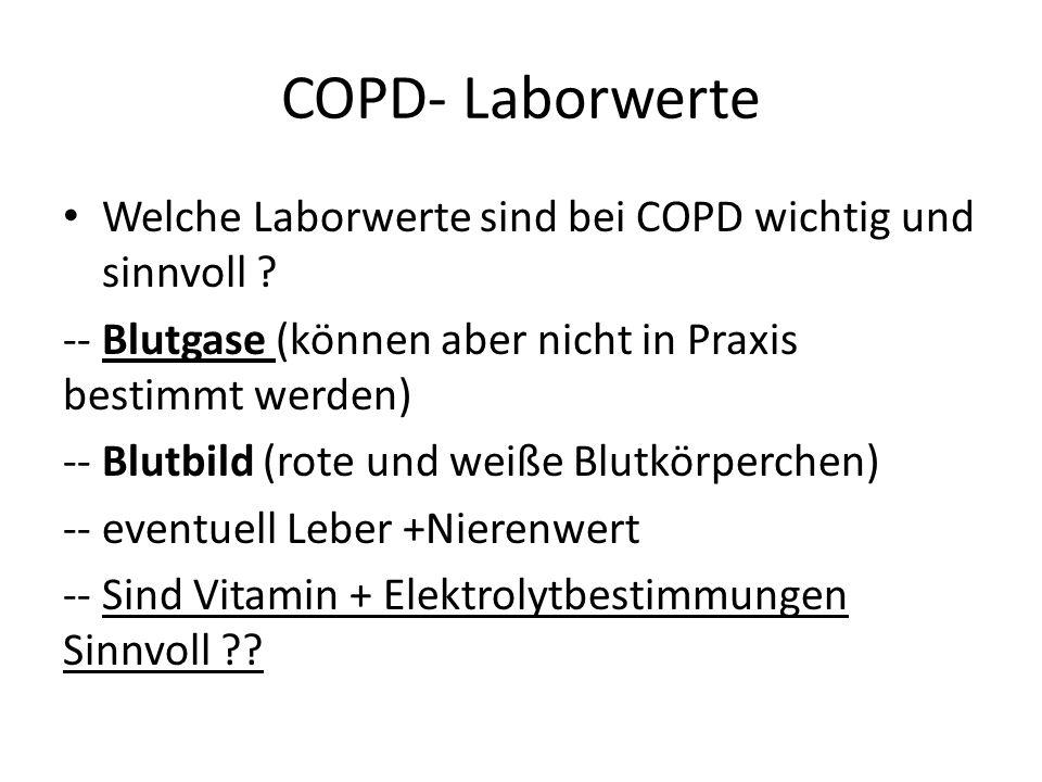 COPD- Laborwerte Welche Laborwerte sind bei COPD wichtig und sinnvoll -- Blutgase (können aber nicht in Praxis bestimmt werden)