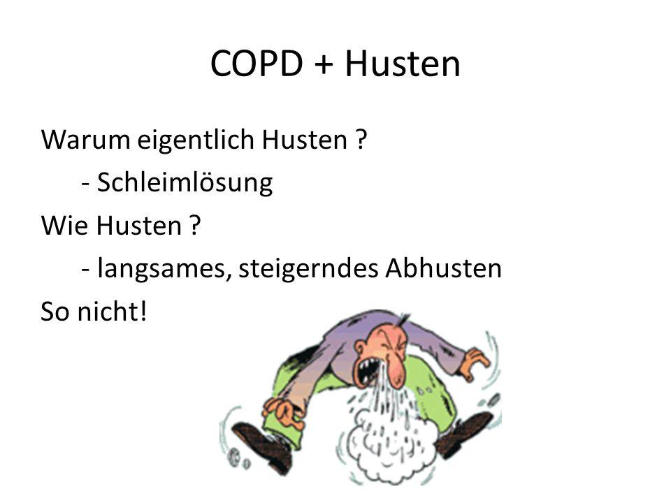 COPD + Husten Warum eigentlich Husten . - Schleimlösung Wie Husten .