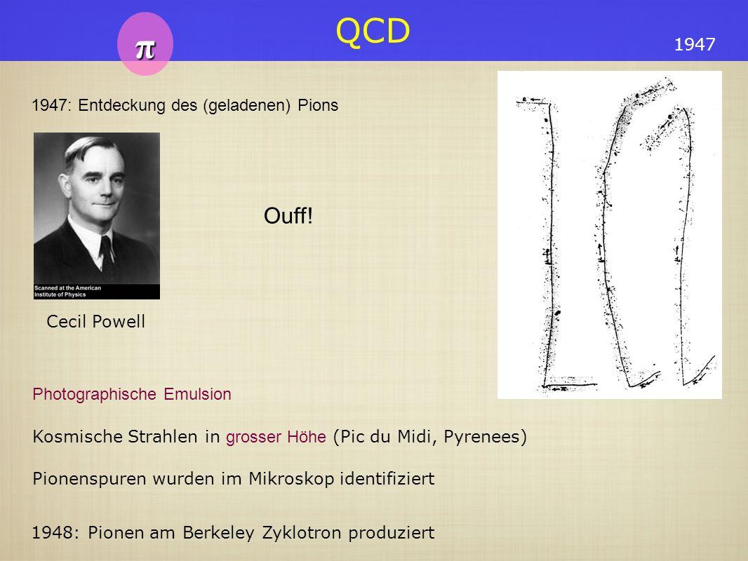 π Ouff! 1947 1947: Entdeckung des (geladenen) Pions Cecil Powell