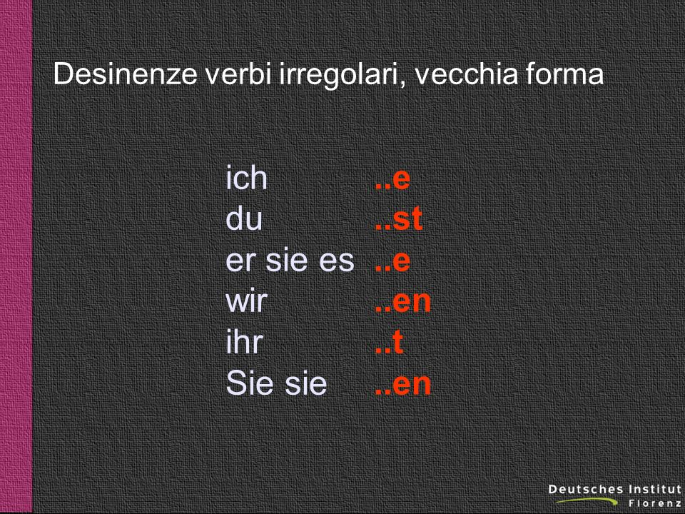 Desinenze verbi irregolari, vecchia forma