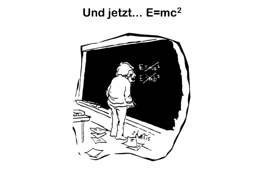 Und jetzt... E=mc2