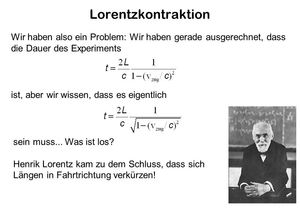 Lorentzkontraktion Wir haben also ein Problem: Wir haben gerade ausgerechnet, dass die Dauer des Experiments.