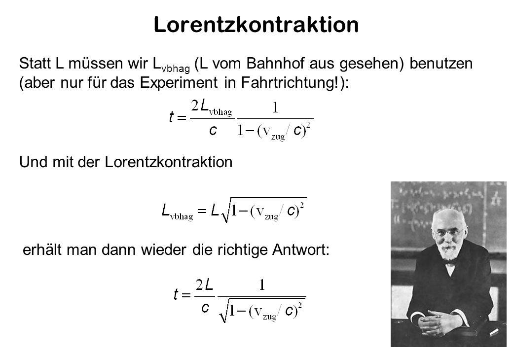 Lorentzkontraktion Statt L müssen wir Lvbhag (L vom Bahnhof aus gesehen) benutzen (aber nur für das Experiment in Fahrtrichtung!):