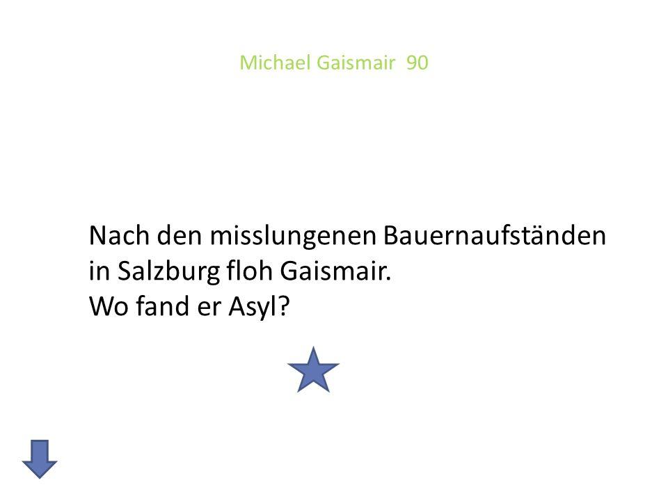 Michael Gaismair 90 Nach den misslungenen Bauernaufständen in Salzburg floh Gaismair.