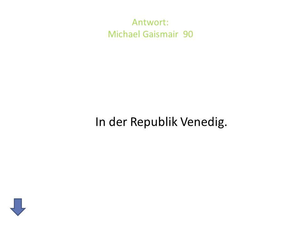 Antwort: Michael Gaismair 90