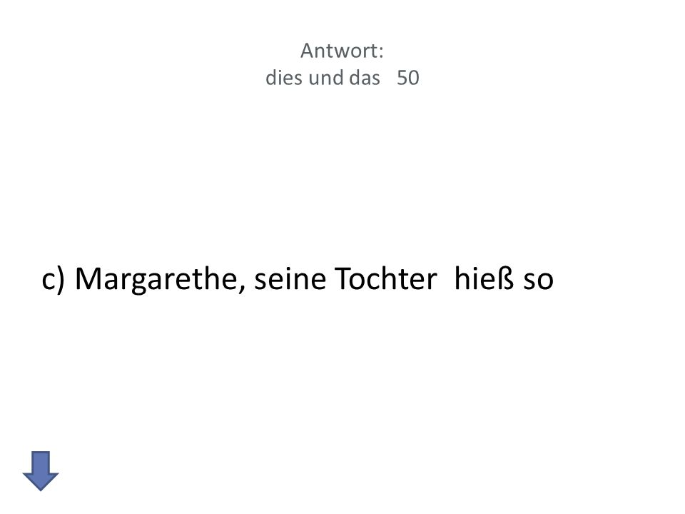 c) Margarethe, seine Tochter hieß so