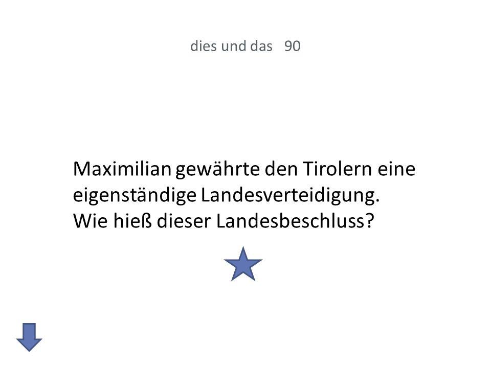 dies und das 90 Maximilian gewährte den Tirolern eine eigenständige Landesverteidigung.