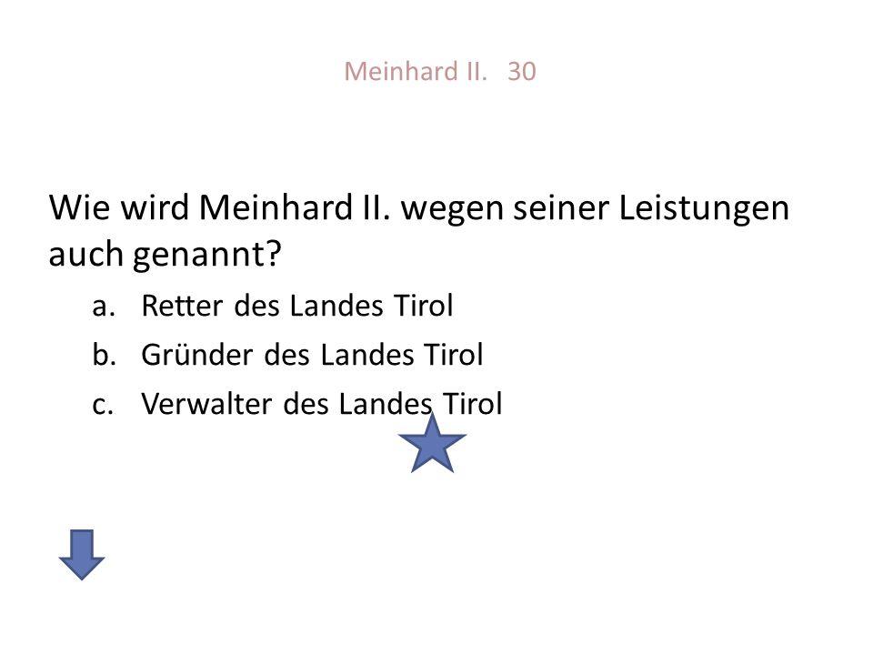 Wie wird Meinhard II. wegen seiner Leistungen auch genannt