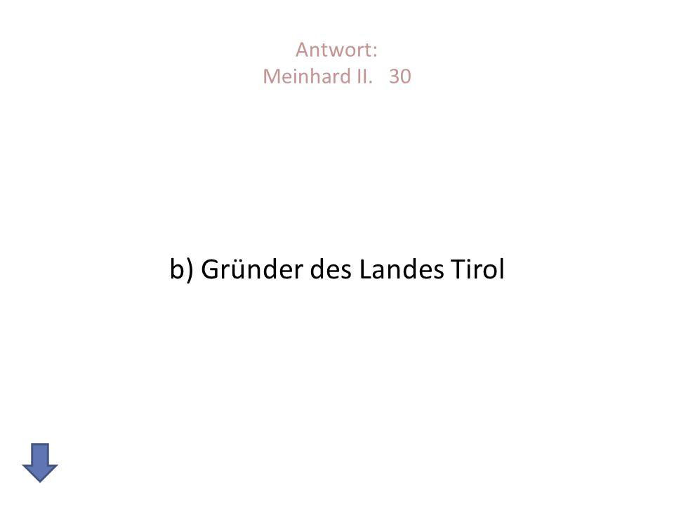 b) Gründer des Landes Tirol