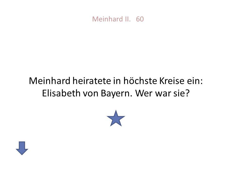 Meinhard II. 60 Meinhard heiratete in höchste Kreise ein: Elisabeth von Bayern. Wer war sie