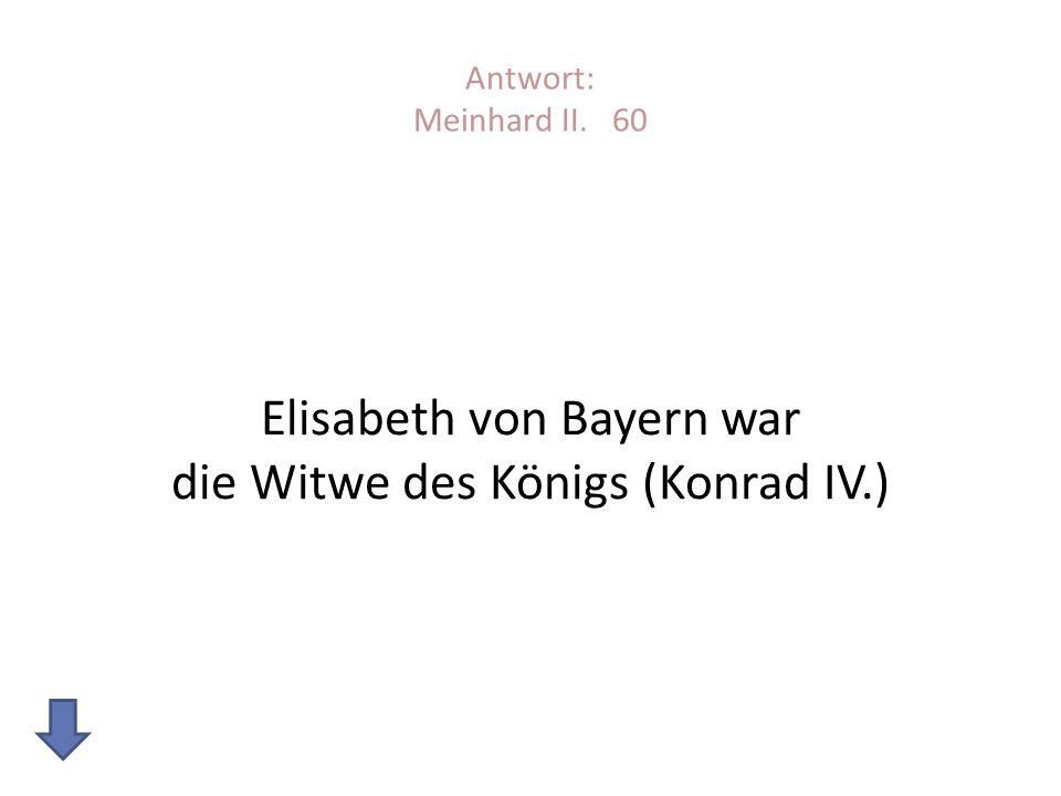 Elisabeth von Bayern war die Witwe des Königs (Konrad IV.)